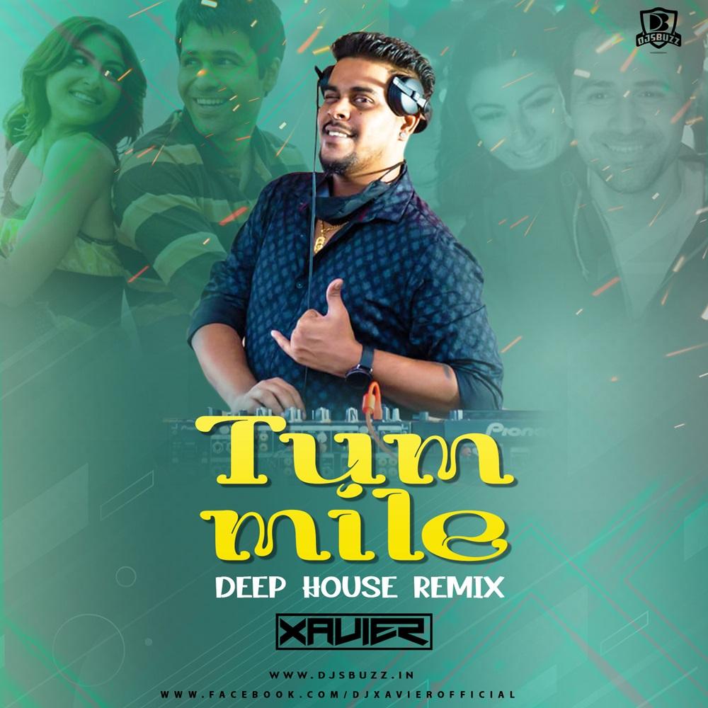 Tum Mile (Deep House Remix) – DJ Xavier