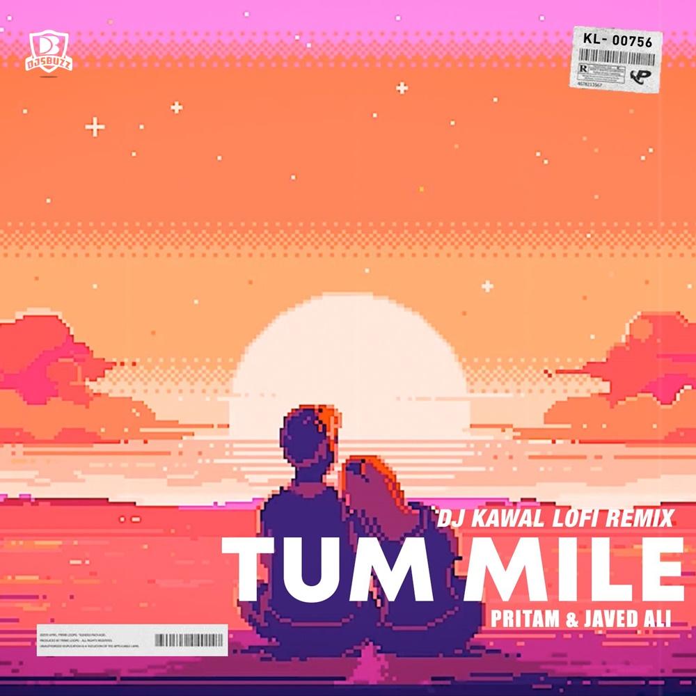 Tum Mile – Pritam & Javed Ali – (DJ Kawal LoFI Remix)
